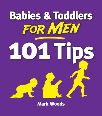 Babies and Toddlers for Men 101 Tips